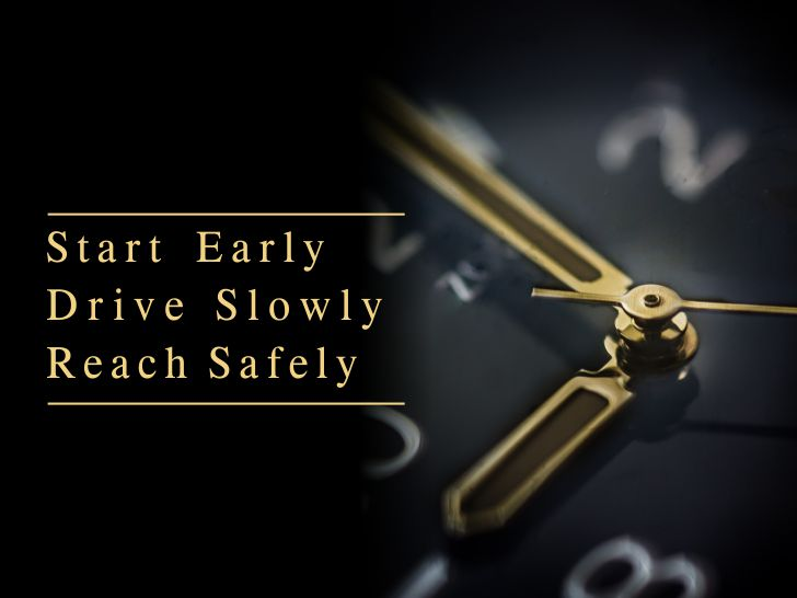 Start early. Drive slowly. Reach Safely.